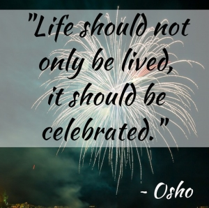 Life Should Not Only Be Lived It Should Be Celebrated