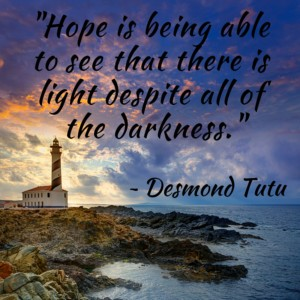 Hope is Being Able to See Light Despite Darkness