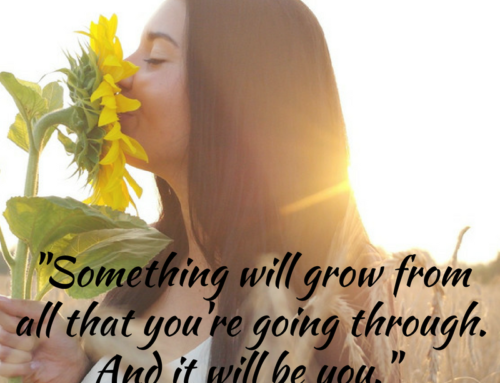 Something Will Grow From All That You're Going Through